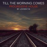 Till The Morning Comes | 2017 Progressive House Set