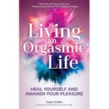"""Living an Orgasmic Life"""