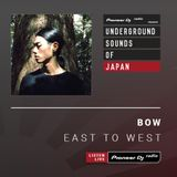 Bow - East To West #21 (Underground Sounds of Japan)
