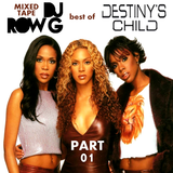 DJ Row G MIXED-TAPE: Best Of DESTINY'S CHILD (Part 01)
