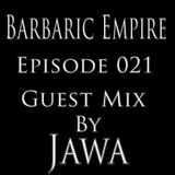 Barbaric Empire 021 (Guest Mix By Jawa)