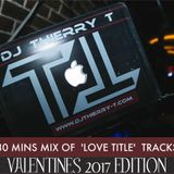 30 Mins MIX Of 'LOVE TITLE' CLASSICS By DJ Thierry T #VAL2017Edition