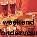 Insufferable Mixes: WEEKEND FONDEZVOUS