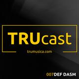 TRUcast 007 - Def Dasm