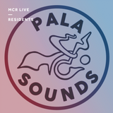 Pala Sounds - Monday 22nd May 2017 - MCR Live Residents