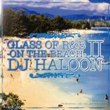 GLASS OF R&B -ON THE BEACH 2- MIXED BY DJ HALOON