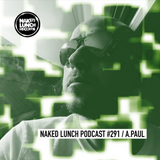 Naked Lunch PODCAST #291 - A.PAUL