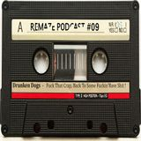 Fuck That Crap, Back To Some Fuckin'Rave Shit ! - Drunken Dogs - ReMAZE Podcast #09