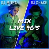 Mix Live 90s [Dj Moba Ft. Dj $hake]