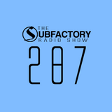The Subfactory Radio Show #287