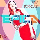 DJ EPICA - EPIC PODCAST 003 (Dance/Electropop/Hip Hop)