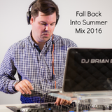 Fall Back Into Summer Mix 2016 | DJ Brian B Official