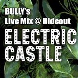 Bully's Live Mix @ Hideout - Electric Castle 19.07.2019