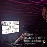 ONE NIGHT LOVE AFFAIR present DARREN DRIFFILL SOULFUL SESSION JANUARY 2018