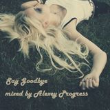 Alexey Progress - Say Goodbye .mp3