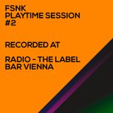 FSNK Playtime Session#2 (Recorded live at Radio - The Label Bar Vienna)