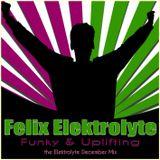 Felix Elektrolyte - Funky And Uplifting (the Elektrolyte december mix)