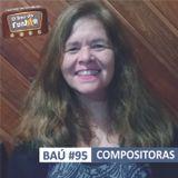 BAÚ DA FUNJOR #95 (COMPOSITORAS: Rosana Sabença)