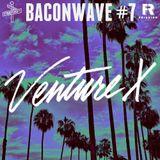 Baconwave #7 [Feat. VentureX]