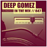 In the mix with DEEP GOMEZ, EP.047
