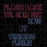 FLASHBACK VS. EDM SET 2015 by Vinicius Freire