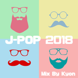 最新 J-POP 2018 Mixed By Dj Kyon (from Kyoto)
