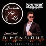 DJ Soltrix - Bachata Life Mixshow 40 (Featuring Dimen5ions)