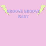 GROOVE GROOVE BABY