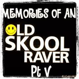 Memories Of An Oldskool Raver Pt V