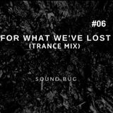For What We've Lost 06 (TRANCE MIX)