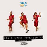104.3 MYfm November 2016
