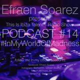 PODCAST #14 This Is Ibiza Talent - Radio Show By : Efraen Soarez #InMyWorldOffMadness
