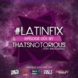 #LatinFix with ThatsNotorious 001