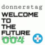 donnerstag presents the WELCOME TO THE FUTURE podcast episode 004 (featuring Zac F and Anastasia)