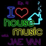 I Love House Music Ep 4 with JAE VAN 06262015