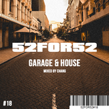 52FOR52#18 - GARAGE & HOUSE - Mixed by Chang