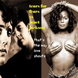 TEARS FOR FEARS vs JANET JACKSON  - THAT'S THE WAY LOVE SHOUTS