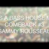 IT'S A BASS HOUSE MIX 2015 - SAMMY ROUSSEAU COMEBACK #3