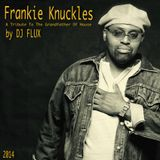 DJ FLUX - A Tribute Mix To The Grandfather Of House Music - FRANKIE KNUCKLES 2014