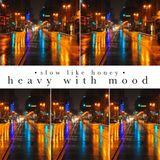 slow like honey, heavy with mood
