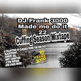 DJ Frank made me do it 22 - Cuffing season