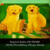 Vampire Radio #39 ☠DJ4AM☠ #ThriftShop #Vinyl #Fetish #Party #PLUR #SanFrancisco