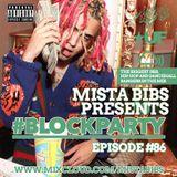 Mista Bibs - #BlockParty Episode 86 (Current Hip Hop & Afrobeats) Follow me on Instagram @MistaBibs