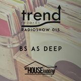 Trend Records Radioshow 015 by Bs As Deep