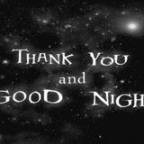 THANK YOU AND GOODNIGHT