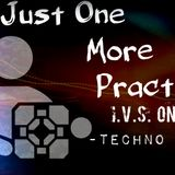 Just One More Practice (I.V.S. On Mix) -Techno Set-