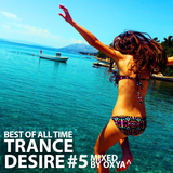 Trance Desire Best of All Time #5 (Mixed by Oxya^)