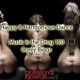 Music Is The Drug 120 - Happy & Harmonious Dance - Corey Biggs