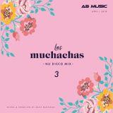 Las Muchachas Mix - Nu Disco #3 (May 2018)