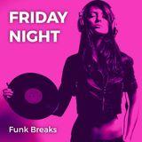 Friday night • Funk breaks